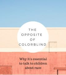 The Opposite of Color Blind: Why it's Essential to talk to Children About Race