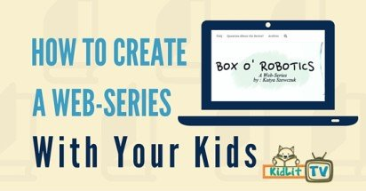How to Start a Web Series With Your Kids