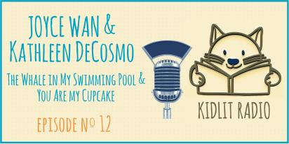 KidLit Podcast: Joyce Wan and Kathleen DeCosmo