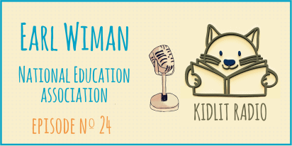 KidLit Podcast: Earl Wiman from the NEA