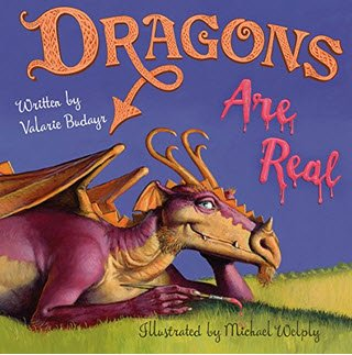 DRAGONS ARE REAL - Valarie Budayr