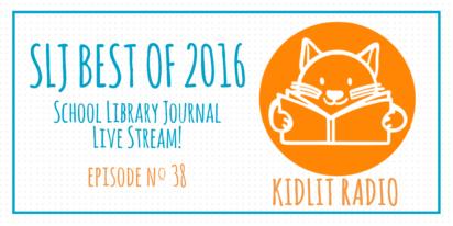 KidLit Podcast: School Library Journal Best of 2016