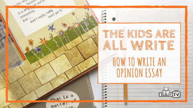 the kids are all write how to write an opinion essay tv